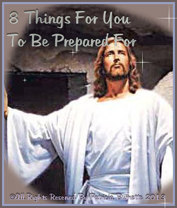 """8 Things For You To Be Prepared For"" I am in hopes these will help you along your way to help you draw nearer to Christ"