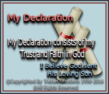 My Declaration consists of my Trust and Faith in God, anyone can copy and paste this if they wish to.