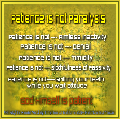 Contrary to popular opinion, patience does not preempt action or decision making