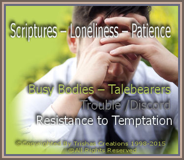 Scriptures – Loneliness – Patience Busy Bodies – Talebearers