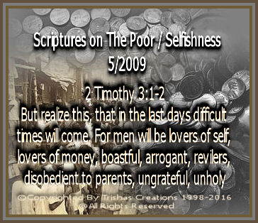 1 John 3:17-18 -- 17 But whoso hath this world's good, and seeth his brother have need, and shutteth up his bowels of compassion from him, how dwelleth the love of God in him?