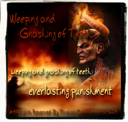 Weeping and Gnashing of Teeth