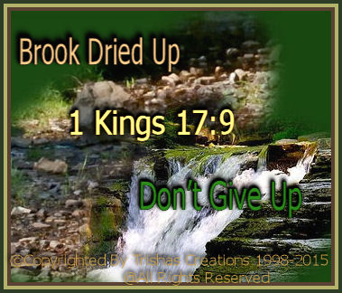 When the brook dries –– up it doesn't necessarily mean you've done wrong. It more than likely means, God needs you to do something else or be in another place.