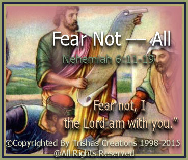 """God doesn't give us fear, the devil does! In, God's word it says """" Nehemiah 6:19 """"Fear not, I the Lord am with you."""""""