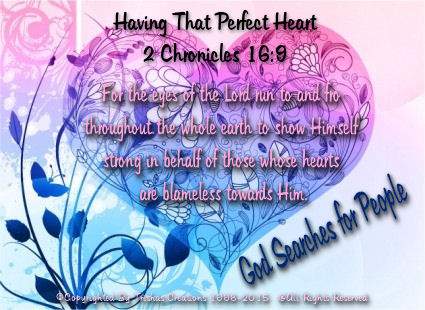 """2 Chronicles 16:9 says; """"For the eyes of the Lord run to and fro throughout the whole earth to show Himself strong in behalf of those whose hearts are blameless towards Him."""""""