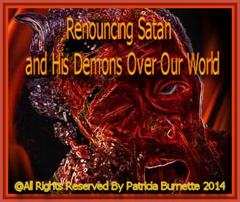 Renouncing Satan and His Demons Over Our World