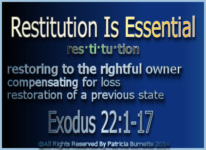 Exodus 22 we find examples of the principle of restitution-making wrongs right. For example, if a man stole an animal, he had to pay double the beast's market value