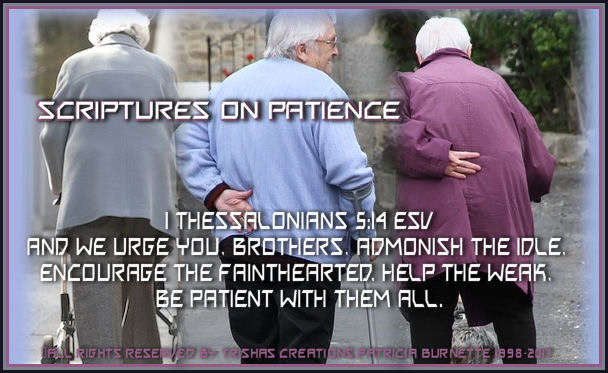 1 Thessalonians 5:14ESV -- And we urge you, brothers, admonish the idle, encourage the fainthearted, help the weak, be patient with them all.