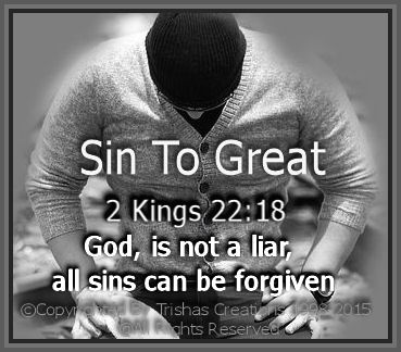 God, is not a liar, all sins can be forgiven –-except one and that is one is blaspheming the Holy Spirit