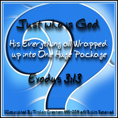 God is, because He is so awesome and Big - His the great I am, His everything all wrapped up into one Huge Package. One name